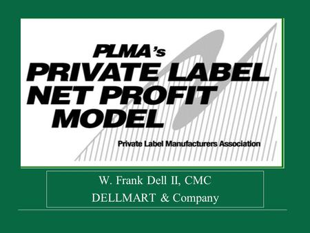 W. Frank Dell II, CMC DELLMART & Company. DELLMART & COMPANY2 AGENDA INTRODUCTION ACTIVITY BASED COSTING PLMA MODEL MODEL APPLICATIONS.