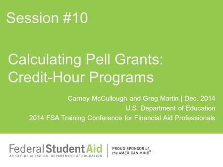 Carney McCullough and Greg Martin | Dec. 2014 U.S. Department of Education 2014 FSA Training Conference for Financial Aid Professionals Calculating Pell.