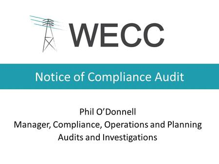 Notice of Compliance Audit Phil O'Donnell Manager, Compliance, Operations and Planning Audits and Investigations.