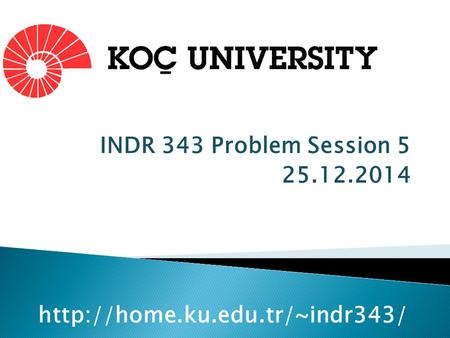 INDR 343 Problem Session 5 25.12.2014