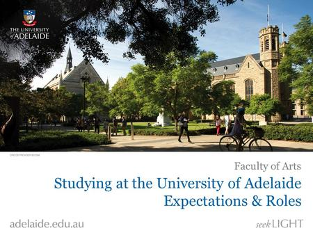 Studying at the University of Adelaide Expectations & Roles Faculty of Arts.