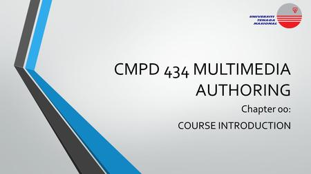 CMPD 434 MULTIMEDIA AUTHORING Chapter 00: COURSE INTRODUCTION.