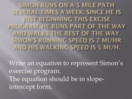 Write an equation to represent Simon's exercise program. The equation should be in slope- intercept form.