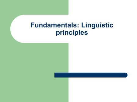 Fundamentals: Linguistic principles. Grammatical features of all languages Initially we need a definition of grammar. Based on our thinking about the.