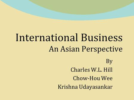 International Business An Asian Perspective By Charles W.L. Hill Chow-Hou Wee Krishna Udayasankar.