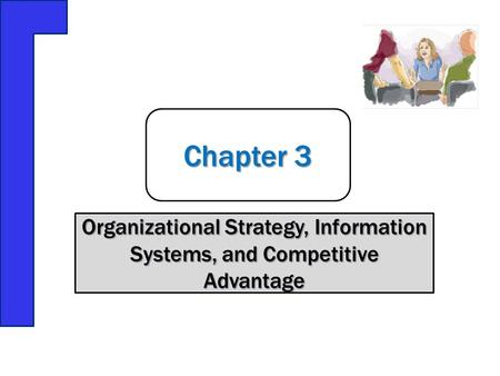 Organizational Strategy, Information Systems, and Competitive Advantage Chapter 3.