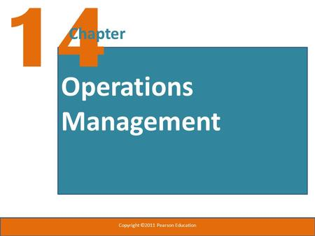 Operations Management 14 Chapter Copyright ©2011 Pearson Education.