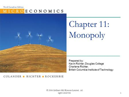 © 2006 McGraw-Hill Ryerson Limited. All rights reserved.1 Chapter 11: Monopoly Prepared by: Kevin Richter, Douglas College Charlene Richter, British Columbia.