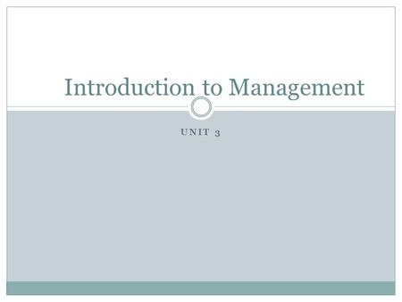 UNIT 3 Introduction to Management. Overview What is management? What is management coordination? What are objectives? Management characteristics Management.