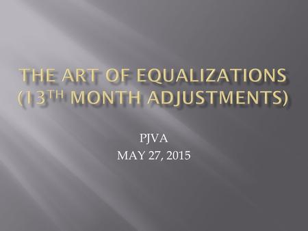 PJVA MAY 27, 2015.  1) DEFINITION  2) WHY DO EQUALIZATIONS ?  3) THIRD PARTY FEES  4) VERIFYING NON-OPERATED EQUALIZATIONS  5) BOOKING EQUALIZATIONS.
