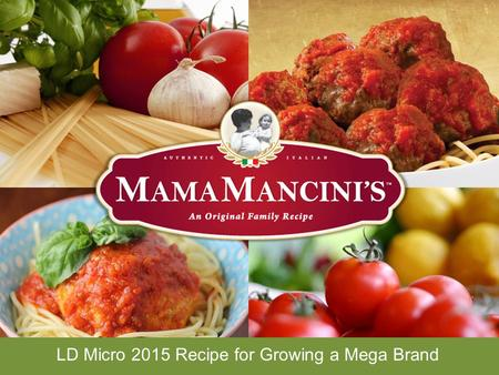 Winter 2015 Recipe for Growing a Mega Brand LD Micro 2015 Recipe for Growing a Mega Brand.