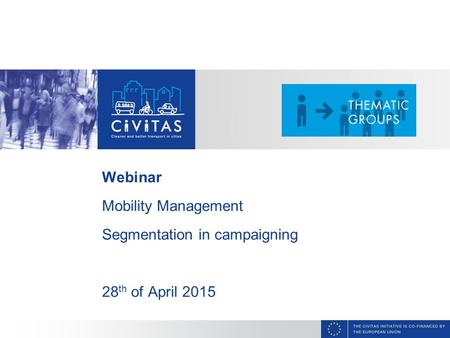 CAPITAL Webinar Mobility Management Segmentation in campaigning 28 th of April 2015.