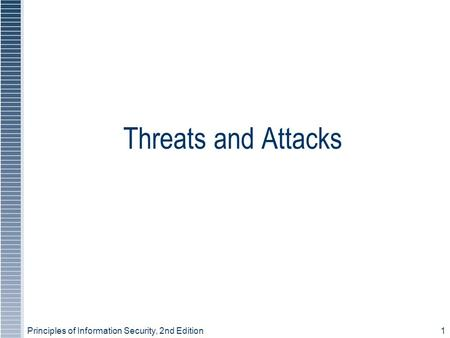 Principles of Information Security, 2nd Edition1 Threats and Attacks.