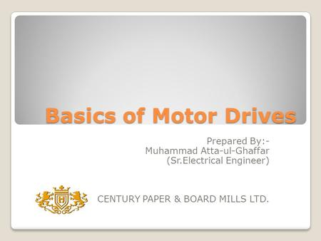 Basics of Motor Drives Prepared By:- Muhammad Atta-ul-Ghaffar