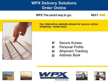 WPX The smart way to go. Our interactive website allows for secure online shipping – made easy! WPX Delivery Solutions Order Online Secure Access Personal.