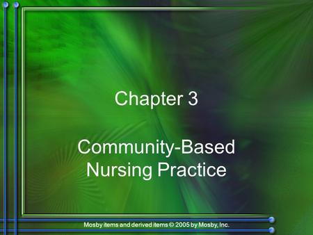 Mosby items and derived items © 2005 by Mosby, Inc. Chapter 3 Community-Based Nursing Practice.