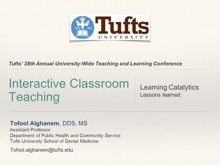 Tufts' 28th Annual University-Wide Teaching and Learning Conference Interactive Classroom Teaching Learning Catalytics Lessons learned Tofool Alghanem,