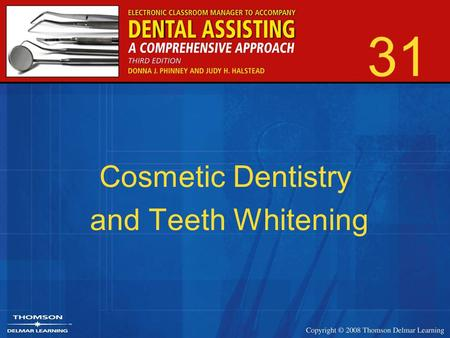 31 Cosmetic Dentistry and Teeth Whitening. 2 The Cosmetic Dentist and Staff Requires additional training and credentials Similar to any dental office.