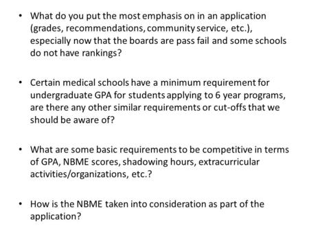 What do you put the most emphasis on in an application (grades, recommendations, community service, etc.), especially now that the boards are pass fail.
