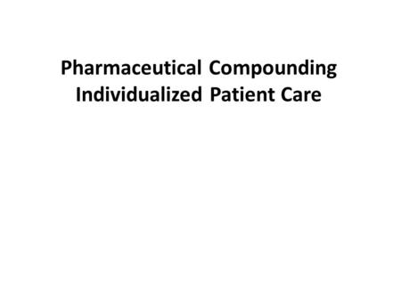 Pharmaceutical Compounding Individualized Patient Care.