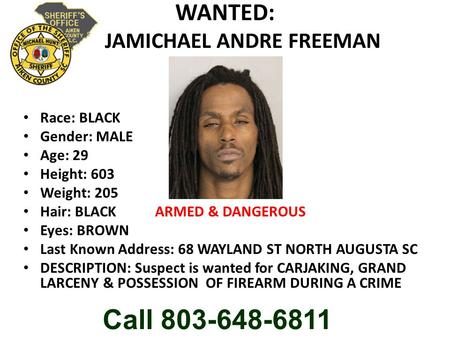 WANTED: JAMICHAEL ANDRE FREEMAN Race: BLACK Gender: MALE Age: 29 Height: 603 Weight: 205 Hair: BLACK ARMED & DANGEROUS Eyes: BROWN Last Known Address: