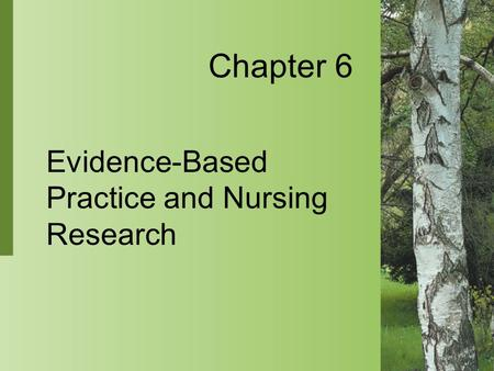 Evidence-Based Practice and Nursing Research Chapter 6.
