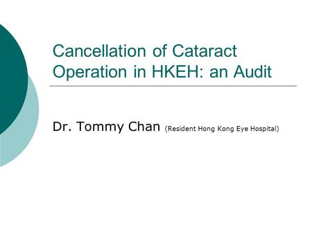 Cancellation of Cataract Operation in HKEH: an Audit Dr. Tommy Chan (Resident Hong Kong Eye Hospital)