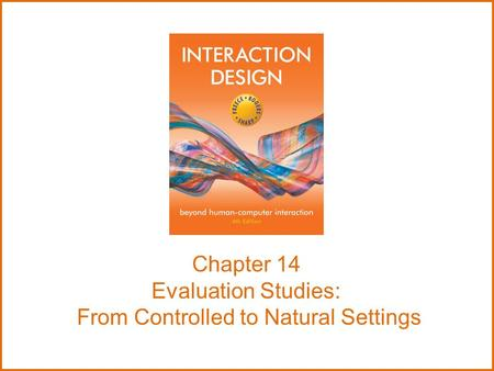 Chapter 14 Evaluation Studies: From Controlled to Natural Settings.