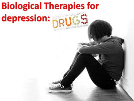 Biological Therapies for depression: