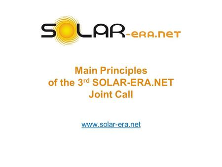 Main Principles of the 3 rd SOLAR-ERA.NET Joint Call www.solar-era.net.