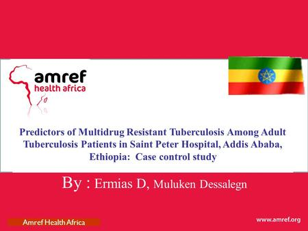 Predictors of Multidrug Resistant Tuberculosis Among Adult Tuberculosis Patients in Saint Peter Hospital, Addis Ababa, Ethiopia: Case control study.