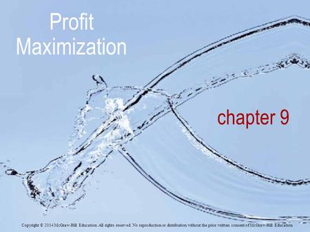Chapter 9 Profit Maximization Copyright © 2014 McGraw-Hill Education. All rights reserved. No reproduction or distribution without the prior written consent.