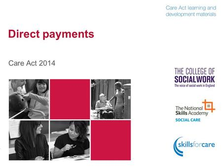 Direct payments Care Act 2014. Direct payments 2 The Care Act 2014 Direct Payments Regulations Health and Social Care Act Direct Payments Act.