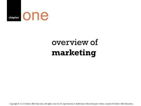 Chapter overview of marketing one Copyright © 2015 McGraw-Hill Education. All rights reserved. No reproduction or distribution without the prior written.