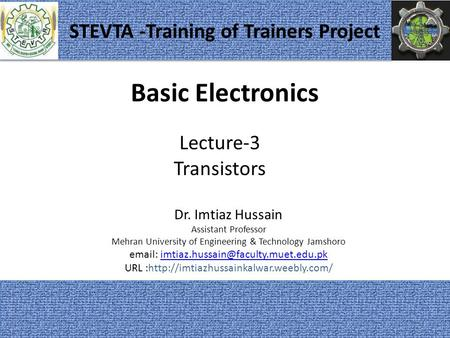 Basic Electronics Dr. Imtiaz Hussain Assistant Professor Mehran University of Engineering & Technology Jamshoro