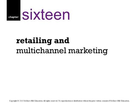 Chapter retailing and multichannel marketing sixteen Copyright © 2015 McGraw-Hill Education. All rights reserved. No reproduction or distribution without.