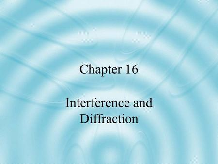 Chapter 16 Interference and Diffraction. 16.1 - Interference Objectives: Describe how light waves interfere with each other to produce bright and dark.