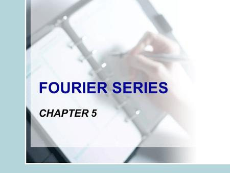 FOURIER SERIES CHAPTER 5. TOPIC: Fourier series definition Fourier coefficients The effect of symmetry on Fourier series coefficients Alternative trigonometric.