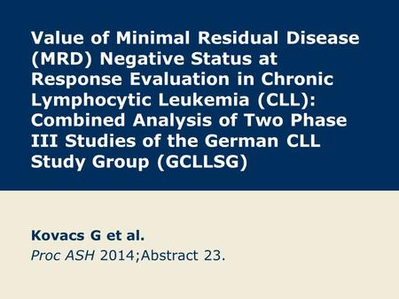 Value of Minimal Residual Disease (MRD) Negative Status at Response Evaluation in Chronic Lymphocytic Leukemia (CLL): Combined Analysis of Two Phase III.