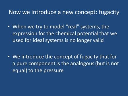 Now we introduce a new concept: fugacity