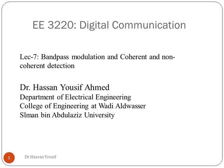 EE 3220: Digital Communication Dr Hassan Yousif 1 Dr. Hassan Yousif Ahmed Department of Electrical Engineering College of Engineering at Wadi Aldwasser.