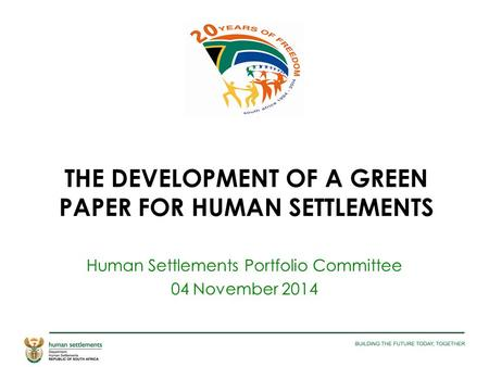 THE DEVELOPMENT OF A GREEN PAPER FOR HUMAN SETTLEMENTS Human Settlements Portfolio Committee 04 November 2014.