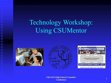 Fall 2002 High School Counselor Conference 1 Technology Workshop: Using CSUMentor.