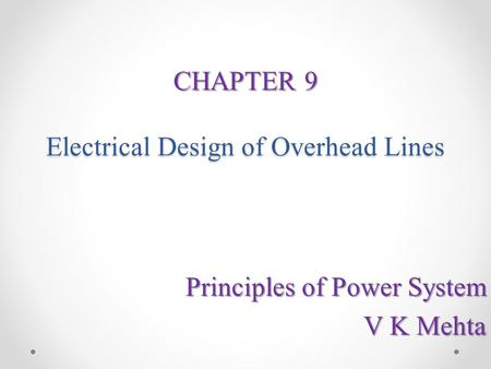 CHAPTER 9 Electrical Design of Overhead Lines Principles of Power System V K Mehta.