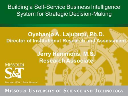 Building a Self-Service Business Intelligence System for Strategic Decision-Making Oyebanjo A. Lajubutu, Ph.D. Director of Institutional Research and Assessment.