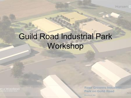 Guild Road Industrial Park Workshop. Guild Road Industrial Park Incubator Study identified a lack of market for a successful incubator in Woodland. Consultant.