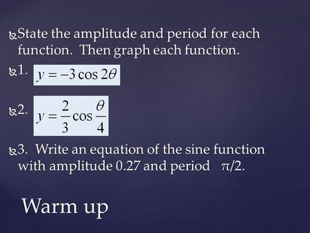 State the amplitude and period for each function