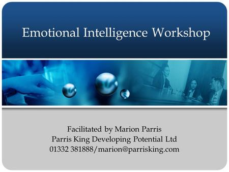 Emotional Intelligence Workshop Facilitated by Marion Parris Parris King Developing Potential Ltd 01332