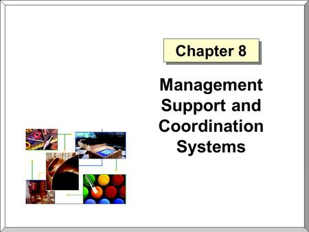 Chapter 8 Management Support and Coordination Systems.