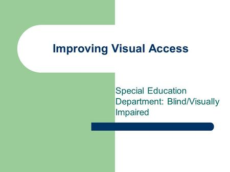 Improving Visual Access Special Education Department: Blind/Visually Impaired.